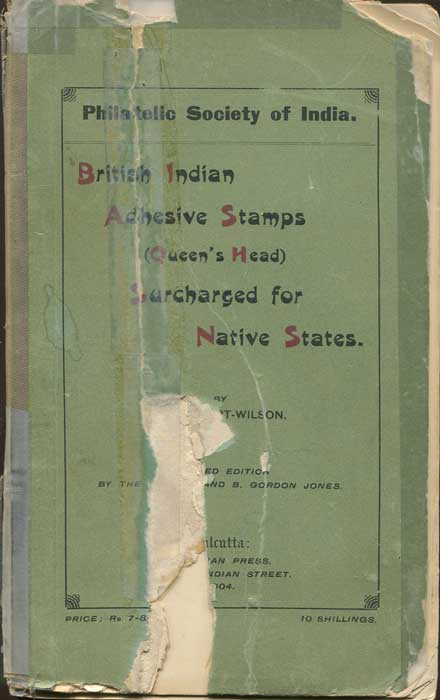 STEWART-WILSON C. and JONES B. Gordon British Indian Adhesive Stamps (Queen´s Head) surcharged for Native States