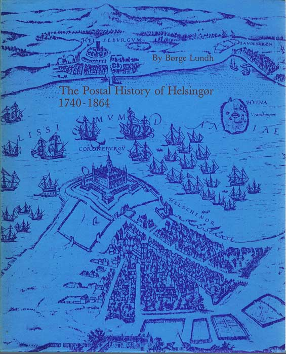 LUNDH Borge The Postal History of Helsingor 1740- 1864