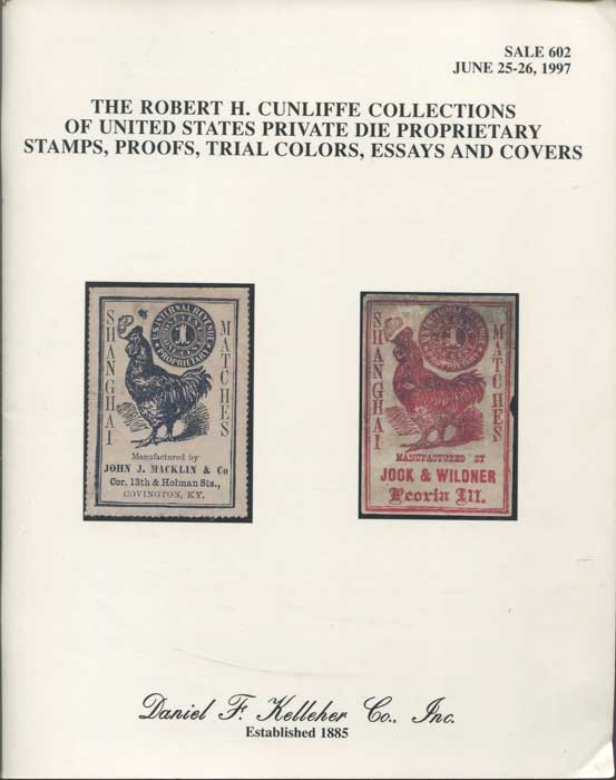 1997 (25-26 Jun) Robert H. Cunliffe collections of United States Private Die Proprietary stamps, proofs, trial colors, essays and covers