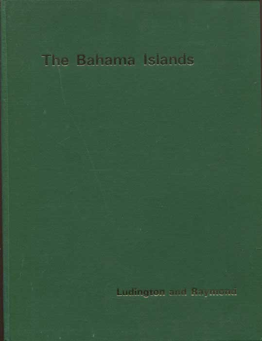 LUDINGTON M.H. and RAYMOND Gale J. The Bahamas Islands. A history and catalogue of the handstamps and cancellations 1802-1967