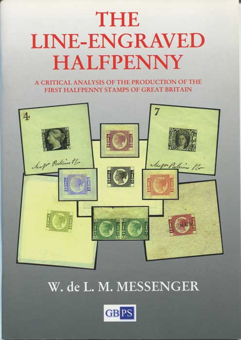 MESSENGER W. de L.M. The Line-Engraved Halfpenny. A critical analysis of the production of the first Halfpenny stamps of Great Britain.
