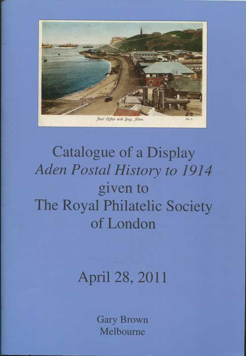 BROWN Gary Catalogue of a display Aden Postal History to 1914 given to the Royal Philatelic Society