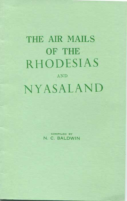 BALDWIN N.C. The Air Mails of the Rhodesias and Nyasaland.