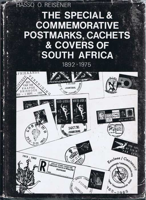 REISENER Hasso O. The Special and Commemorative Postmarks, Cachets and Covers of South Africa 1892-1975