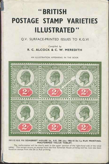 ALCOCK R.C. and MEREDITH C.W. British Postage Stamp Varieties illustrated. - Queen Victoria surface printed issues to King George VI.