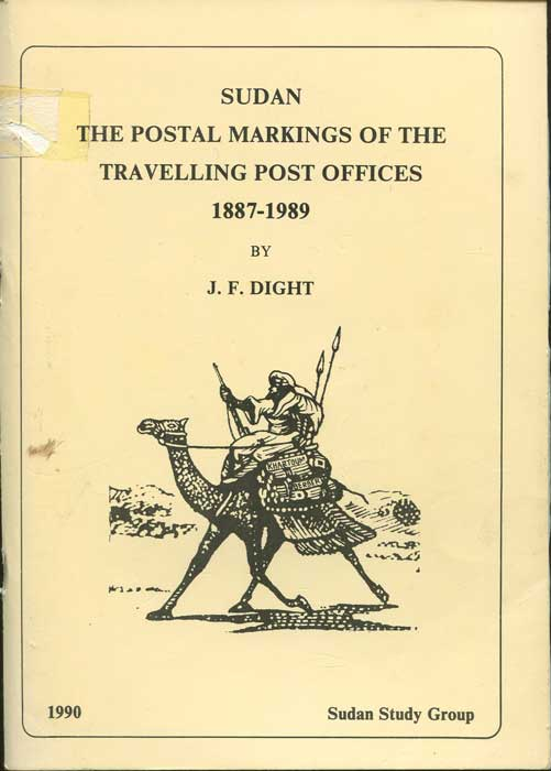 DIGHT J.F. Sudan. - The postal markings of the Travelling Post Offices 1887 - 1989.
