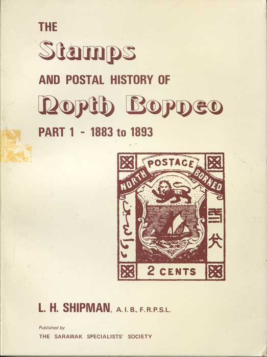 SHIPMAN L.H. and CASSELS P.K. The Stamps and Postal History of North Borneo. - Part 1 - 1883 to 1893.