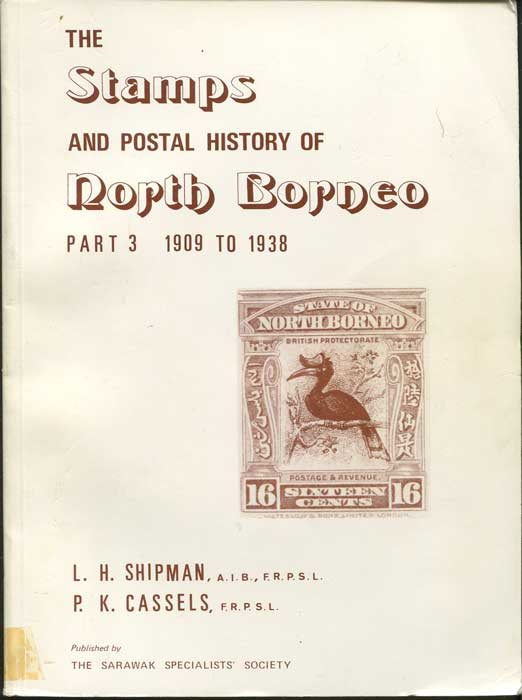 SHIPMAN L.H. and CASSELS P.K. The Stamps and Postal History of North Borneo. - Part 3 - 1909 to 1938.