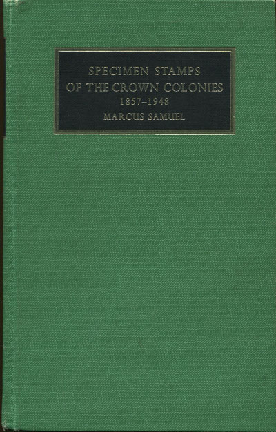 SAMUEL Marcus Specimen stamps of the Crown Colonies 1857-1948.