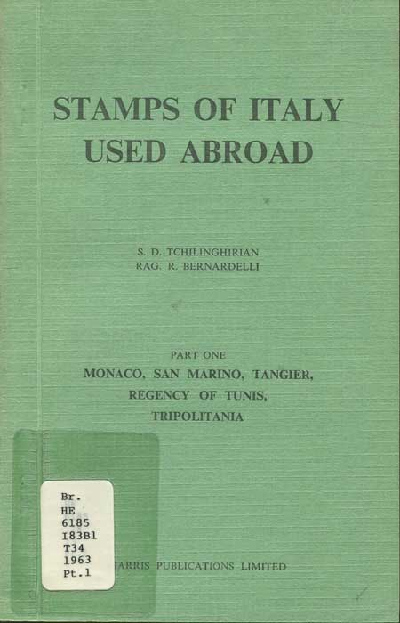 TCHILINGHIRIAN S.D. and BERNARDELLI R.R. Stamps of Italy used abroad. - Part one.  Monaco, San Marino, Tangier, Regency of Tunis, Tripolitania.