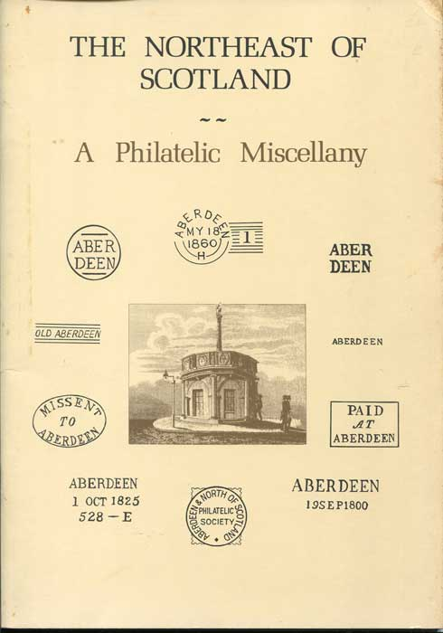 STONE Jeffrey C. (Ed.) The Northeast of Scotland:  A philatelic Miscellany