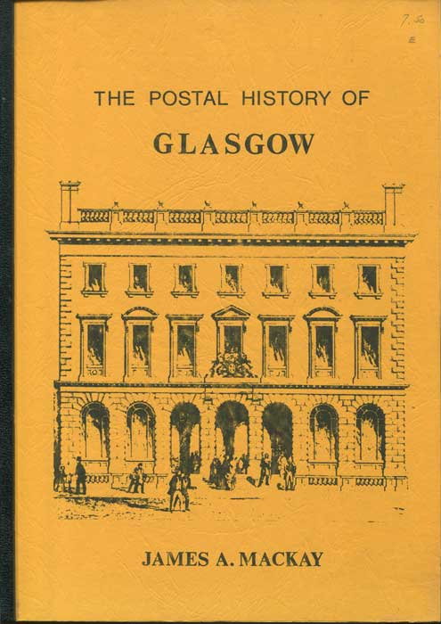MACKAY James A. The Postal History of Glasgow