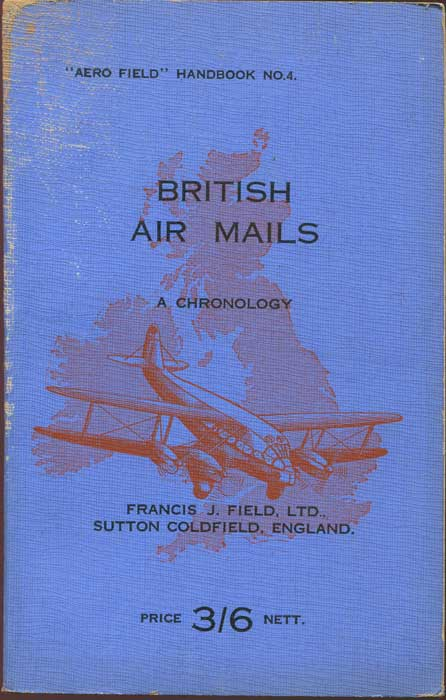 FIELD Francis J. British Air Mails. A Chronology