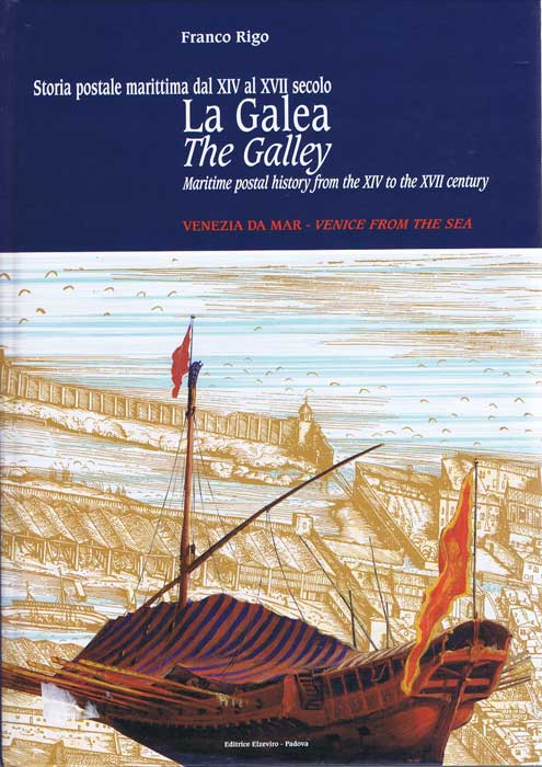 RIGO Franco La galea. Storia postale marittima dal XIV al XVII secolo - The galley. Maritime postal history from the XIV to the XVII century