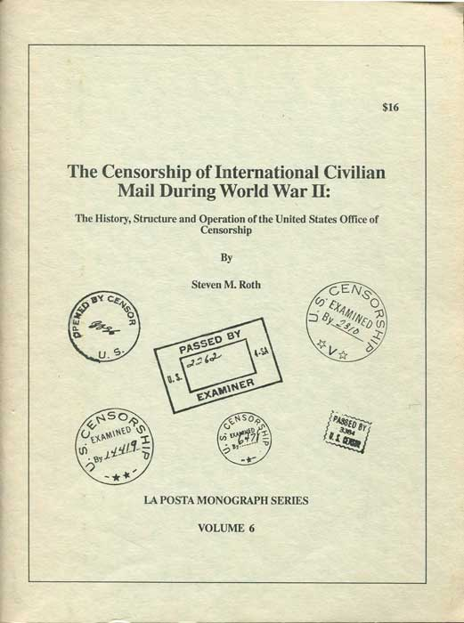 ROTH Steven M. The Censorship of International Civilian Mail during World War II:  The History, Structure and Operation of the United States Office of Censorship