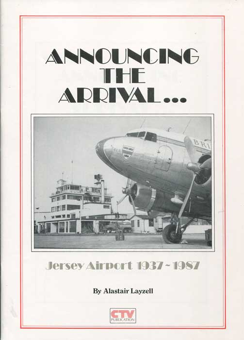 LAYZELL Alastair Announcing the arrival-: Jersey Airport, 1937-1987