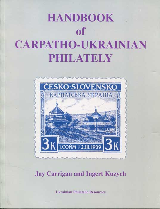 CARRIGAN Jay and KUZYCH Ingert Handbook of Carpatho-Ukrainian Philately