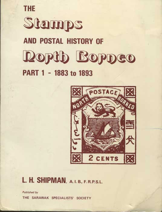 SHIPMAN L.H. The Stamps and Postal History of North Borneo. - Parts 1 - 3