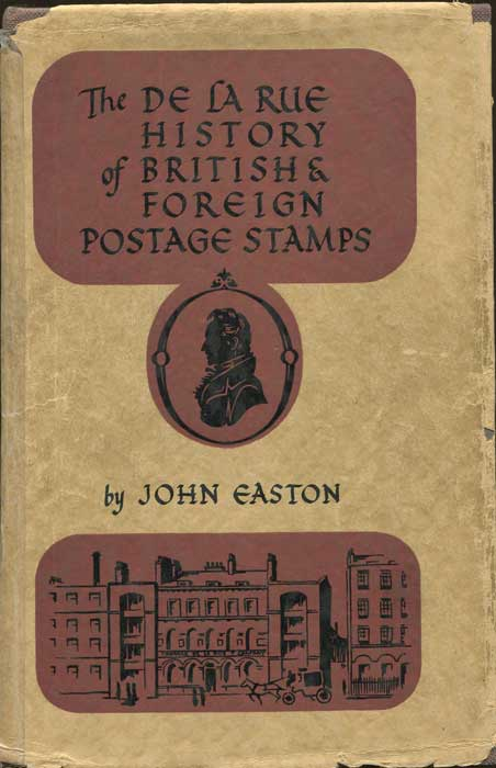 EASTON John The De La Rue history of British and Foreign postage stamps 1855 to 1901.