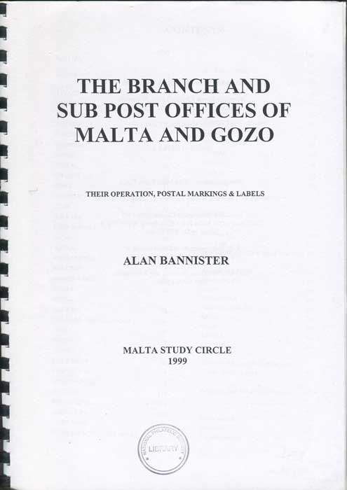 BANNISTER Alan The Branch and Sub Post Offices of Malta and Gozo Their Operation, Postal Markings & Labels