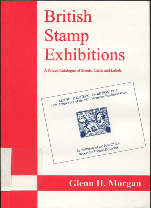 MORGAN Glenn H. British Stamp Exhibitions. A priced catalogue of sheets, cards and labels.