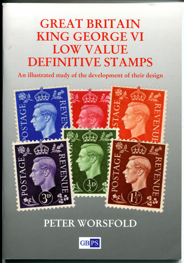 WORSFOLD P. Great Britain King George VI low value definitive stamps. - An illustrated study of the development of their design.