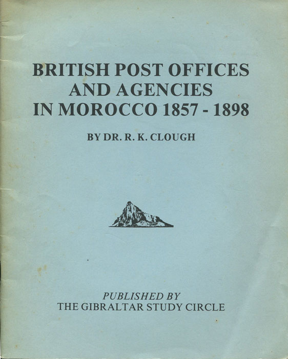 CLOUGH Dr R.K. British Post Offices and Agencies in Morocco - 1857 - 1898.