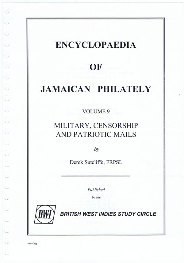 SUTCLIFFE Derek and JARVIS S. Encyclopaedia of Jamaican philately. - Vol. 9, Military, Censorship and Patriotic Mails.