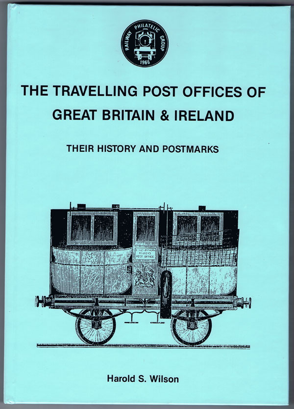 WILSON Harold S. Travelling Post Offices of Great Britain and Ireland: Their History and Postmarks.