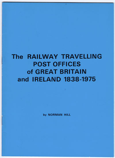 HILL Norman The Railway Travelling Post Offices of Great Britain and Ireland 1838-1975.