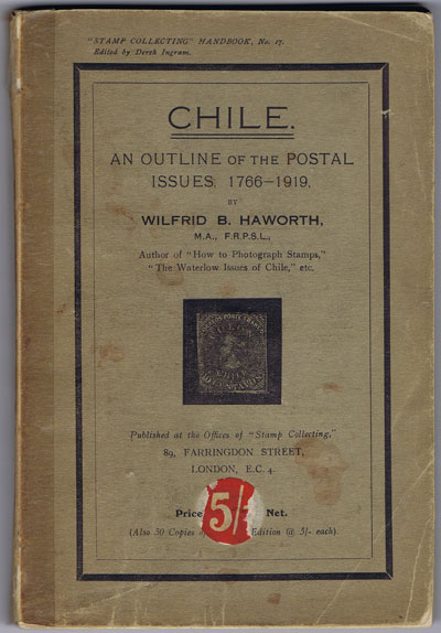 HAWORTH Wilfrid B. Chile. - An outline of the postal issues, 1766-1919.