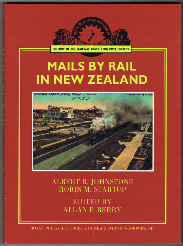 JOHNSTONE Albert B. and STARTUP Robin M. Mails by rail in New Zealand : the history of the railway travelling post offices of New Zealand.