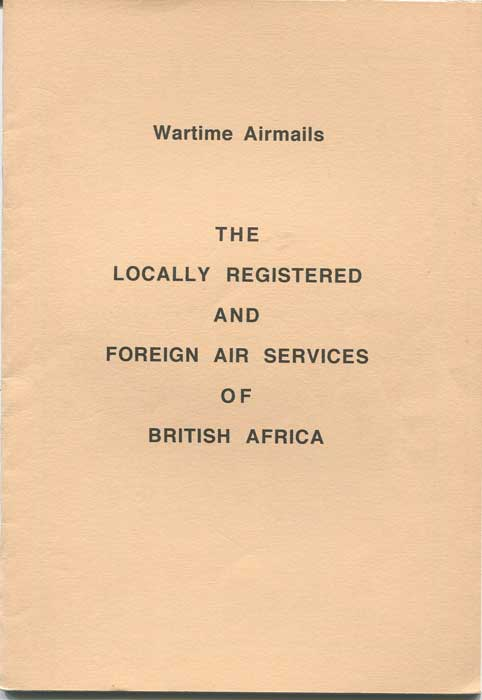 ENTWISTLE Charles R. Wartime Airmails. - The locally registered and foreign air services of British Africa.